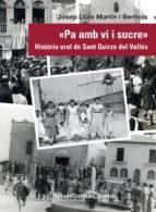 pa amb vi i sucre: historia oral de sant quirze del valles-josep lluis martin i berbois-9788423208296