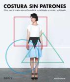 costura sin patrones: como crear tu propia ropa con la ayuda de un rectangulo, un circulo y un triangulo-rosie martin-9788425228896