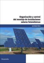 organizacion y control del montaje de instalaciones solares fotov oltaicas jose roldan viloria 9788428332996