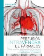 perfusión intravenosa de fármacos. guía practica de preparacion y manejo 9788428337496