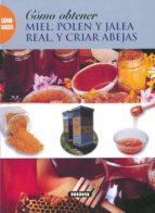 como hacer miel, polen, jalea real y criar abejas-9788430598496