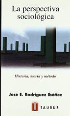 la perspectiva sociologica: historia, teoria y metodo-jose enrique rodriguez ibañez-9788430602896