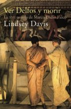 ver delfos y morir (xvii novela de marco didio falco) (2ª ed.)-lindsey davis-9788435018296