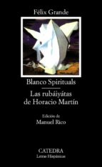 blanco spirituals; las rubaiyatas de horacio martin felix grande 9788437616896