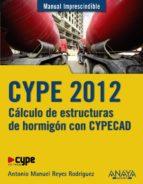 cype 2012: calculo de estructuras de hormigon con cypecad (manual imprescindible) jose luis ribera 9788441530096