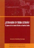 ¿extranjero en tierra extraña?: el genero de la ciencia ficcion e n america latina-antonio cordoba cornejo-9788447212996