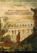 El libro de Mito y arqueologia en el nacimiento de ciudades legendarias de la antiguedad autor CESAR FORNIS DOC!