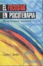 el focusing en psicoterapia: manual del metodo experimental eugene t. gendlin 9788449307096