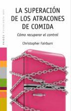 la superacion de los atracones de comida: como recuperar el contr ol (2ª ed.) christopher fairburn 9788449324796