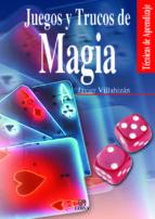 juegos y trucos de magia (tecnicas y aprendizajes) javier villahizan 9788466206396