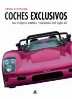 coches exclusivos: los mejores coches modernos del siglo xx craig cheetham 9788466220996