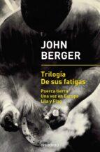 trilogía de sus fatigas john berger 9788466342896