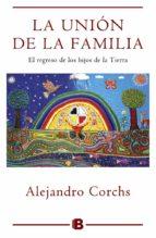 la unión de la familia: el regreso de los hijos de la tierra alejandro corchs 9788466657396