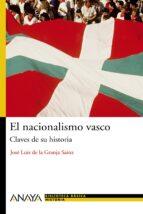 el nacionalismo vasco: claves de su historia jose luis de la granja sainz 9788466763196
