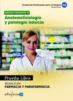 pruebas libres para la obtencion del titulo de tecnico de farmaci a y parafarmacia: anatomofisiologia y patologia basicas: ciclo formativo de grado medio: farmacia y parafarmacia-9788467656596