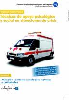 atencion sanitaria a multiples victimas y catastrofes: tecnicas d e apoyo psicologico y social en situaciones de crisis: certificado de profesionalidad 9788467668896
