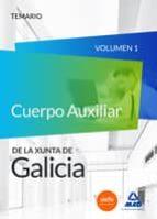 CUERPO AUXILIAR DE LA XUNTA DE GALICIA. TEMARIO VOLUMEN I