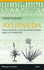 ayurveda: descubrir la propia constitucion, vivir segun ella y pr evenir las enfermedades-robert svoboda-9788472453296