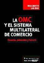 la omc y el sistema multilateral de comercio: pasado, presente y futuro-9788474267396