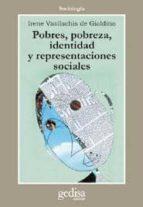 pobres, pobreza, identidad y representaciones sociales irene vasilachis de gialdino 9788474326796