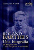 roland barthes: una biografia: la desaparicion del cuerpo en la e scritura-louis-jean calvet-9788474328196