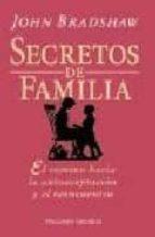 secretos de familia: el camino hacia la autoaceptacion y el reenc uentro-john bradshaw-9788477206996