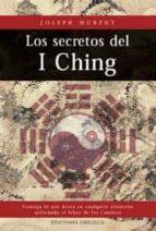 los secretos del i ching, consiga lo que desea en cualquier situa cion utilizando el libro de los cambios joseph murphy 9788477207696