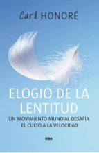 elogio de la lentitud: un movimiento mundial desafia el culto a l a velocidad-carl honore-9788478712496