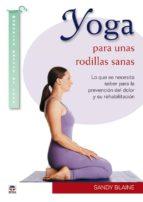 yoga para unas rodillas sanas: lo que se necesita saber para la prevencion del dolor y su rehabilitacion sandy blaine 9788479028596