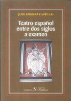 teatro español entre dos siglos a examen jose romera castillo 9788479627096