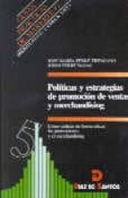 politicas y estrategias de promocion de ventas y merchandising: c omo utilizar de forma eficaz las promociones y el merchandising-jose maria ferre trenzano-jordi ferre nadal-9788479782696