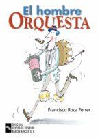 el hombre orquesta francisco roca ferrer 9788480046596