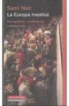 la europa mestiza: inmigracion, ciudadania y codesarrollo-sami nair-9788481098396