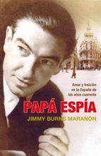 papa espia: amor y traicion en la españa de los años cuarenta-jimmy burns marañón-9788483068496