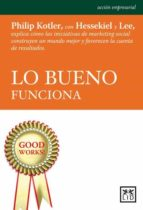 lo bueno funciona-philip kotler-david hessekiel-nancy r. lee-9788483567296