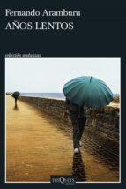 años lentos (ebook)-fernando aramburu-9788483836996