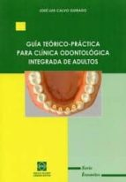 guia teorico-practica para clinica odontologica integrada de adul tos-jose luis calvo guirado-9788484259596
