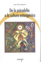 de la psicodelia a la cultura enteogenica-jose carlos aguirre-9788487302596