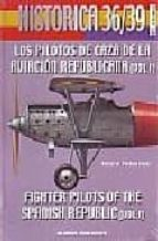historica 36 39: los pilotos de caza de la aviacion republicana ( vol. i) rafael a. permuy lopez 9788487314896