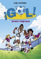 ¡gol! 38 :rivales peligrosos luigi garlando 9788490436196