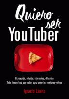 quiero ser youtuber ignacio esains 9788490439296
