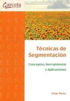 tecnicas de segmentacion. conceptos, herramientas y aplicaciones-cesar perez-9788492812196
