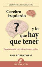 cerebro izquierdo y lo que hay que tener: como tomar decisiones acertadas-philip rosenzweig-9788492921096