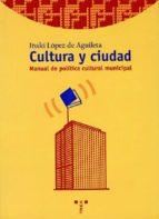 cultura y ciudad: manual de politica cultural municipal iñaki lopez de aguileta 9788495178596