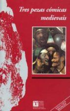 El libro de Tres pezas comicas medievais (ed. bilingüe) autor VV.AA. TXT!