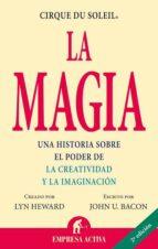la magia: una historia sobre el poder de la creatividad y la imag inacion-lyn heward-john u. bacon-9788495787996