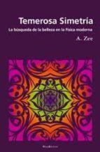 temerosa simetria: la busqueda de la belleza en la fisica moderna-anthony zee-9788495881496