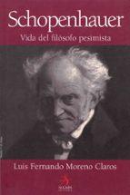 schopenhauer: vida del filosofo pesimista luis fernando moreno claros 9788496107496