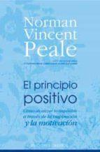 el principio positivo: como alcanzar lo imposible a traves de la inspiracion y la motivacion-norman vincent peale-9788497773096