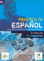 el lexico de los  negocios (practica tu español) (ele) ainhoa larrañaga domingez margarita arroyo hernandez 9788497781596